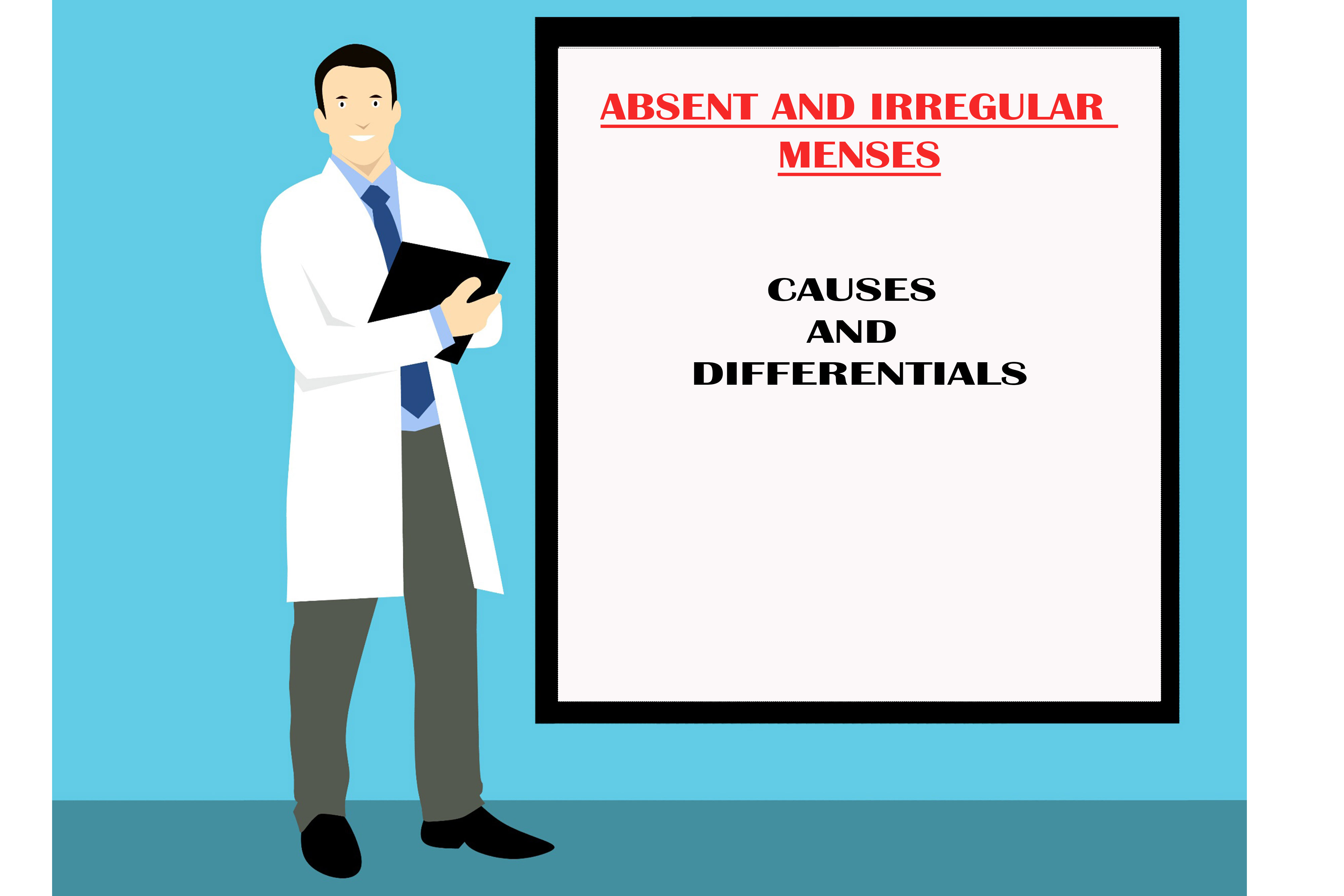 ABSENT AND IRREGULAR MENSES: CAUSES AND DIFFERENTIALS